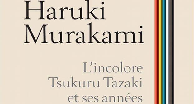 L'incolore Tsukuru Tazaki de Murakami